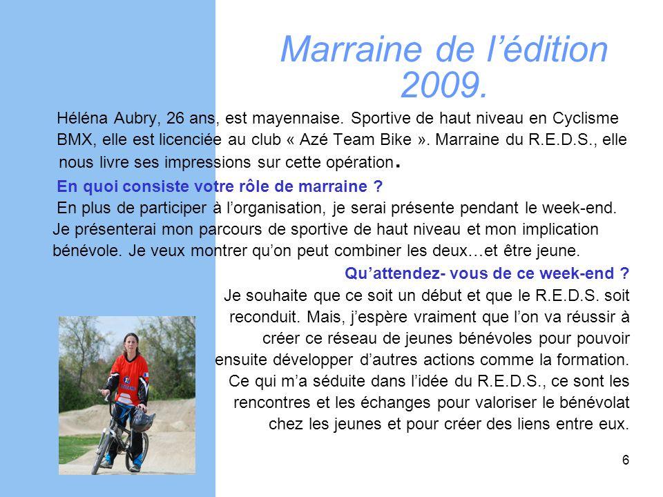 Marraine de lédition 2009. Héléna Aubry, 26 ans, est mayennaise. Sportive de haut niveau en Cyclisme BMX, elle est licenciée au club « Azé Team Bike »