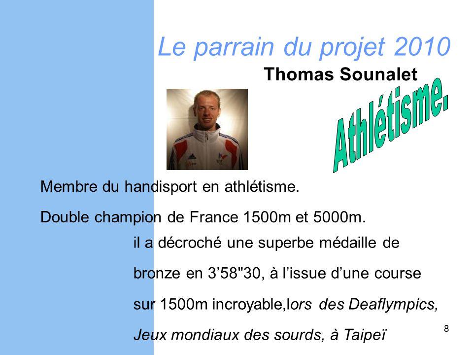Le parrain du projet 2010 Membre du handisport en athlétisme. Double champion de France 1500m et 5000m. Thomas Sounalet il a décroché une superbe méda