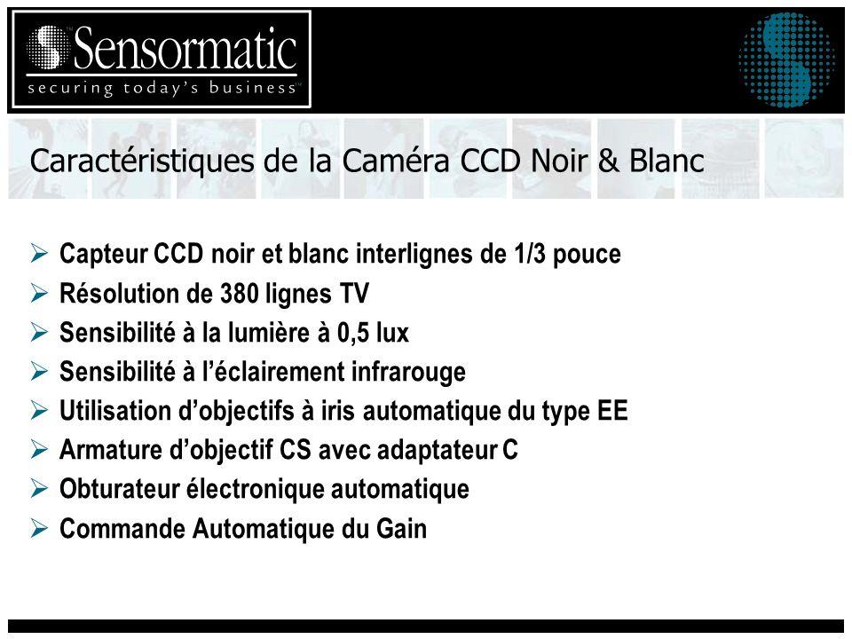 Les caractéristiques de la Caméra CCD couleur Capteur CCD couleur 1/3 pouce Résolution de 330 lignes TV Sensibilité à la lumière à 3,0 lux Utilisation possible dobjectifs à iris automatique du type DC ou EE Armature dobjectif CS avec adaptateur C Obturateur électonique automatique Commande Automatique de Gain