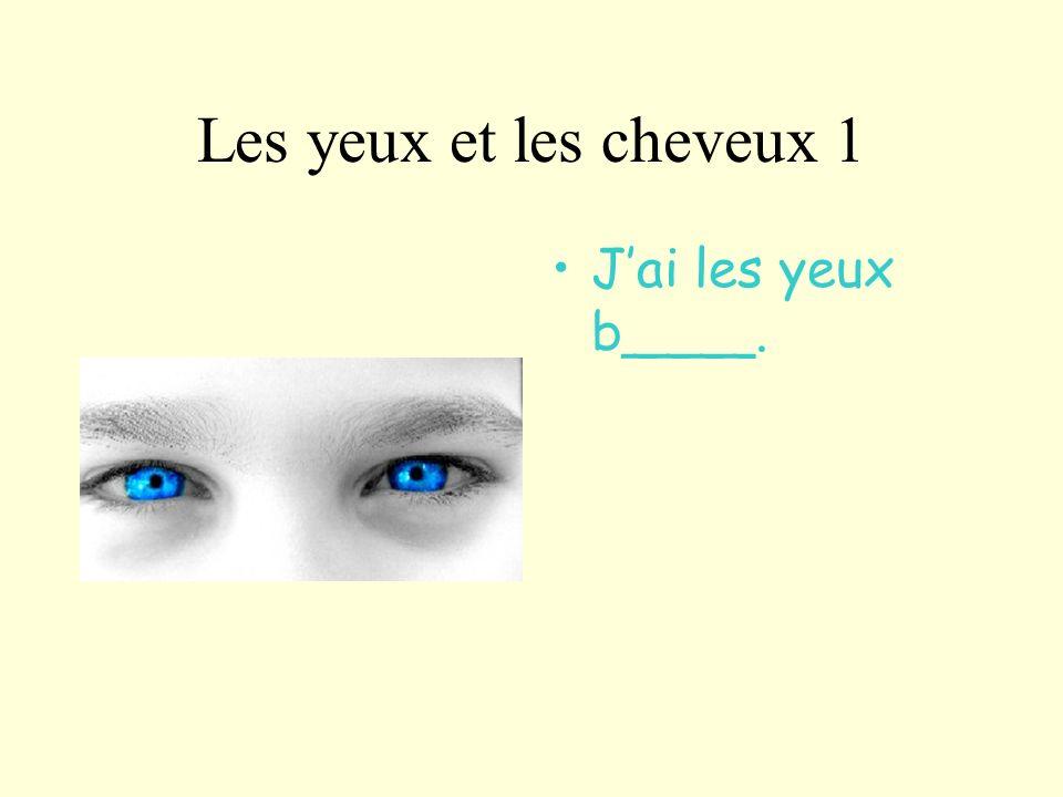 Les yeux et les cheveux 2 Jai les yeux n______e.