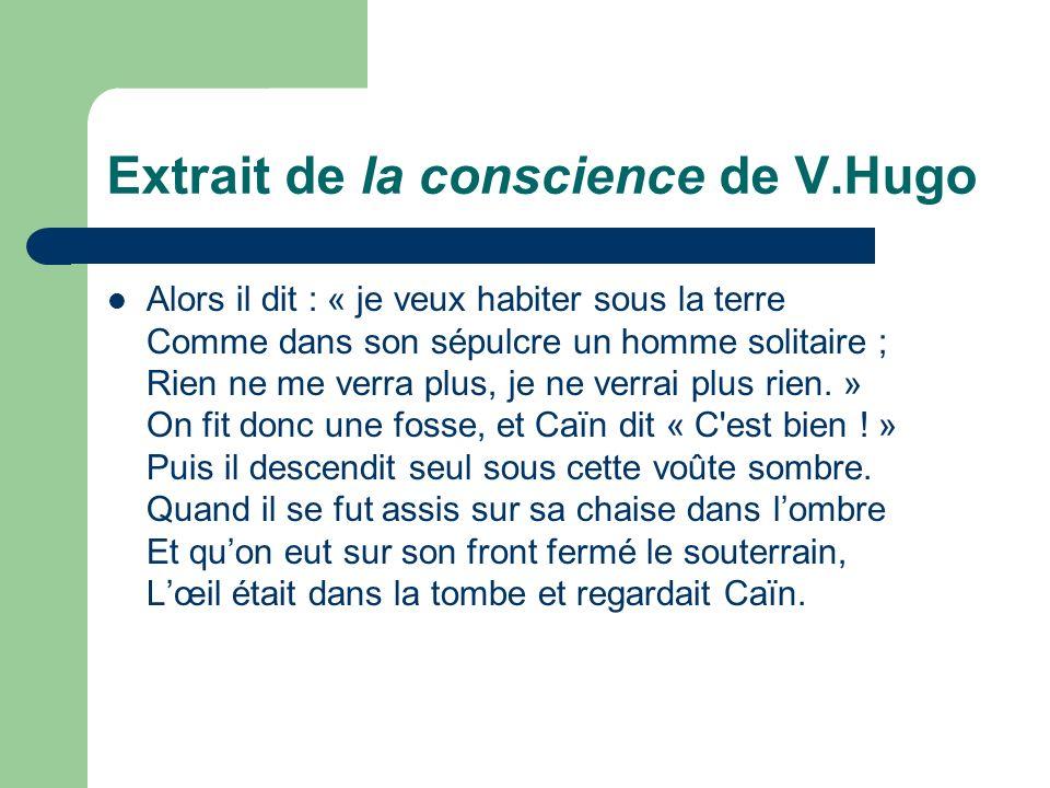 Extrait de la conscience de V.Hugo Alors il dit : « je veux habiter sous la terre Comme dans son sépulcre un homme solitaire ; Rien ne me verra plus,
