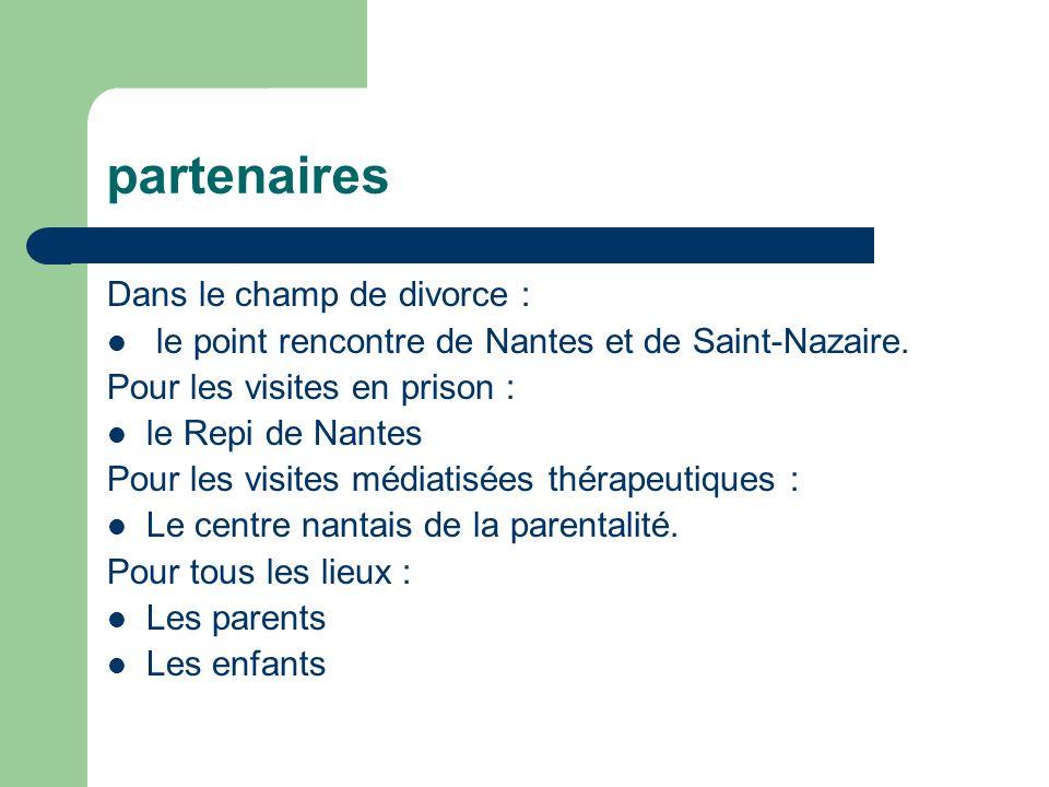 partenaires Dans le champ de divorce : le point rencontre de Nantes et de Saint-Nazaire. Pour les visites en prison : le Repi de Nantes Pour les visit