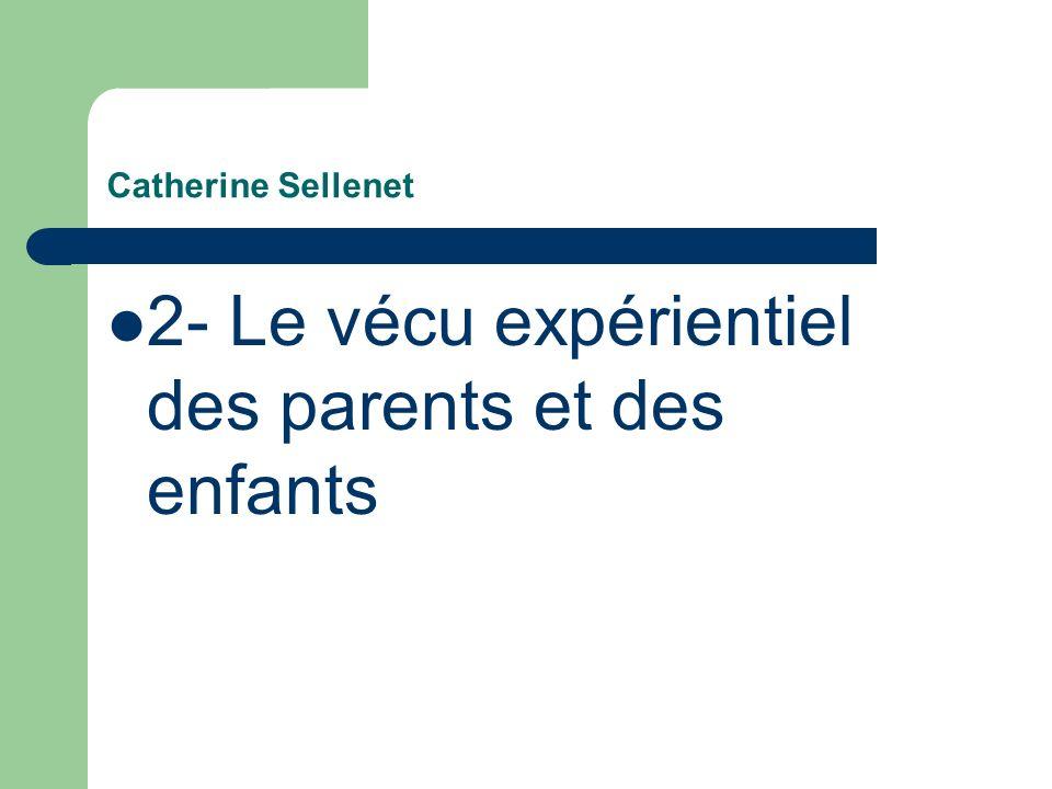 Catherine Sellenet 2- Le vécu expérientiel des parents et des enfants