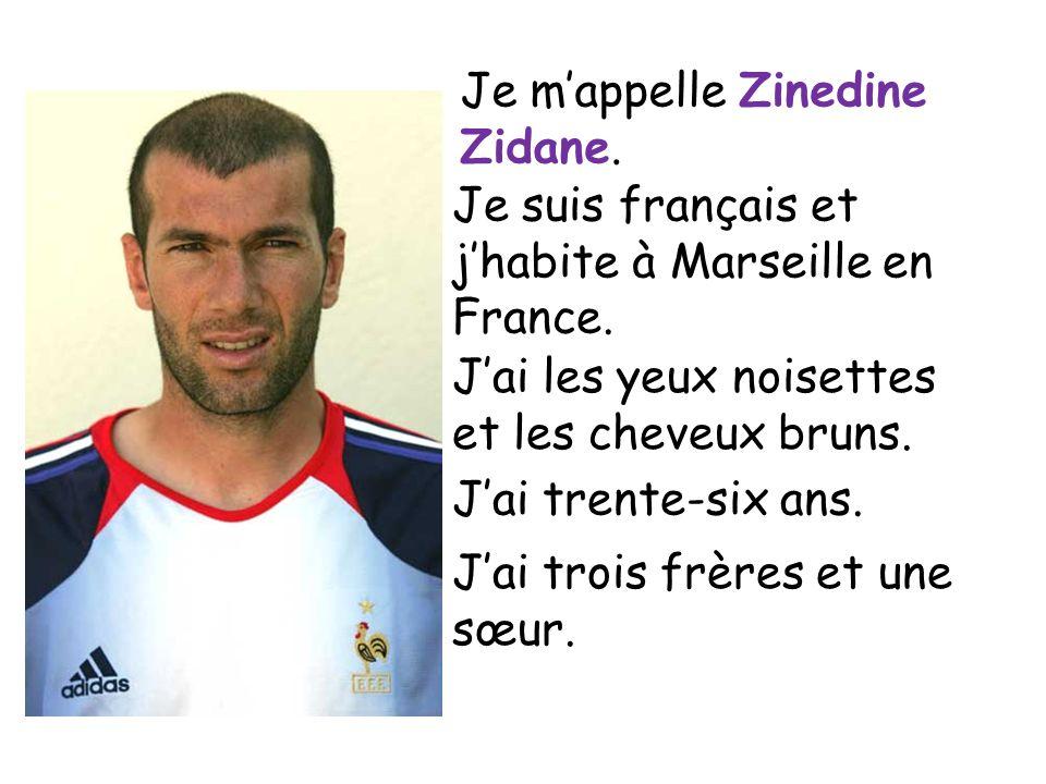Je mappelle Zinedine Zidane. Je suis français et jhabite à Marseille en France. Jai les yeux noisettes et les cheveux bruns. Jai trente-six ans. Jai t