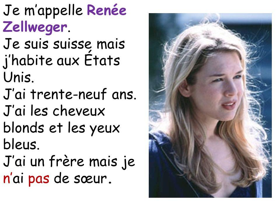 Je mappelle Renée Zellweger. Je suis suisse mais jhabite aux États Unis. Jai trente-neuf ans. Jai les cheveux blonds et les yeux bleus. Jai un frère m