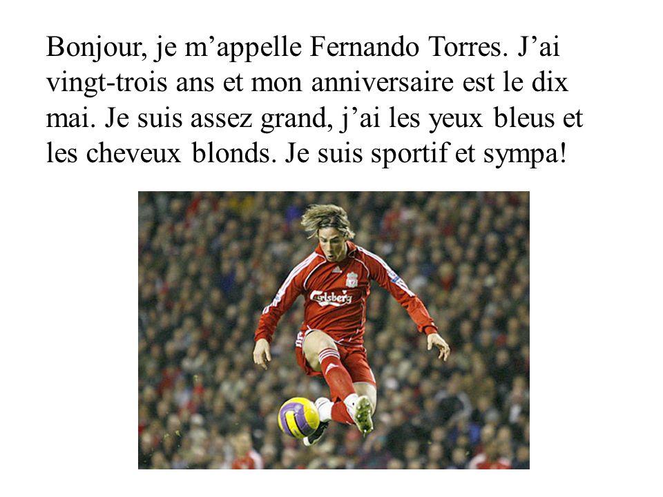Bonjour, je mappelle Fernando Torres.Jai vingt-trois ans et mon anniversaire est le dix mai.