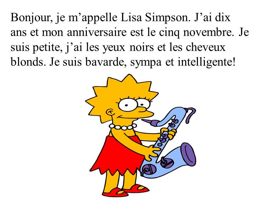 Bonjour, je mappelle Lisa Simpson.Jai dix ans et mon anniversaire est le cinq novembre.