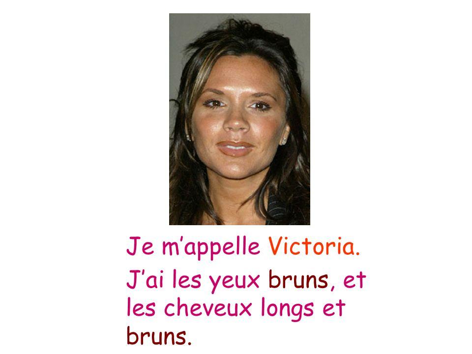 Je mappelle Victoria. Jai les yeux bruns, et les cheveux longs et bruns.