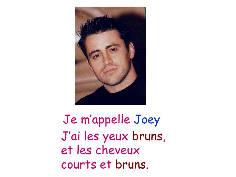 Je mappelle Joey Jai les yeux bruns, et les cheveux courts et bruns.