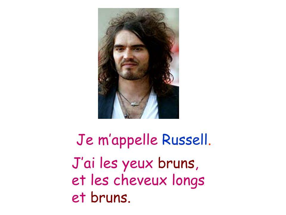 Je mappelle Russell. Jai les yeux bruns, et les cheveux longs et bruns.