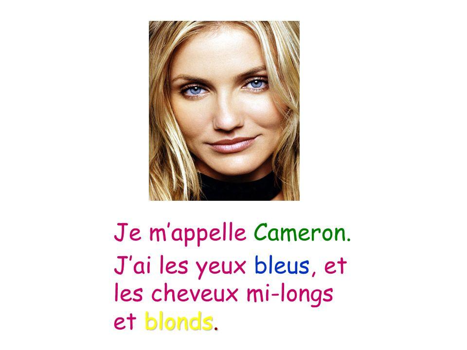 Je mappelle Cameron. Jai les yeux bleus, et les cheveux mi-longs et blonds.
