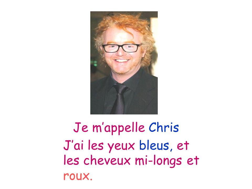 Je mappelle Chris Jai les yeux bleus, et les cheveux mi-longs et roux.