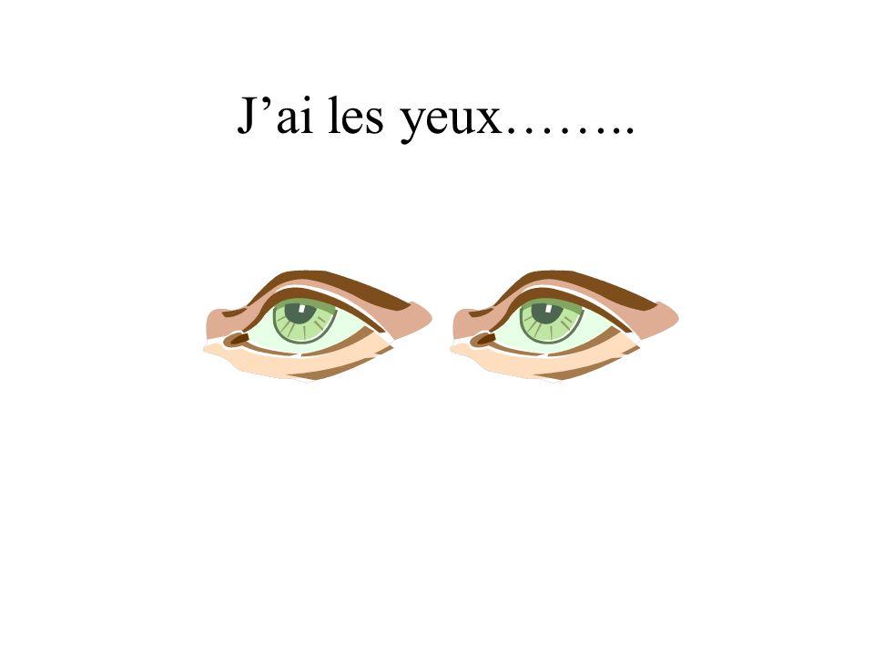 Jai les yeux……..