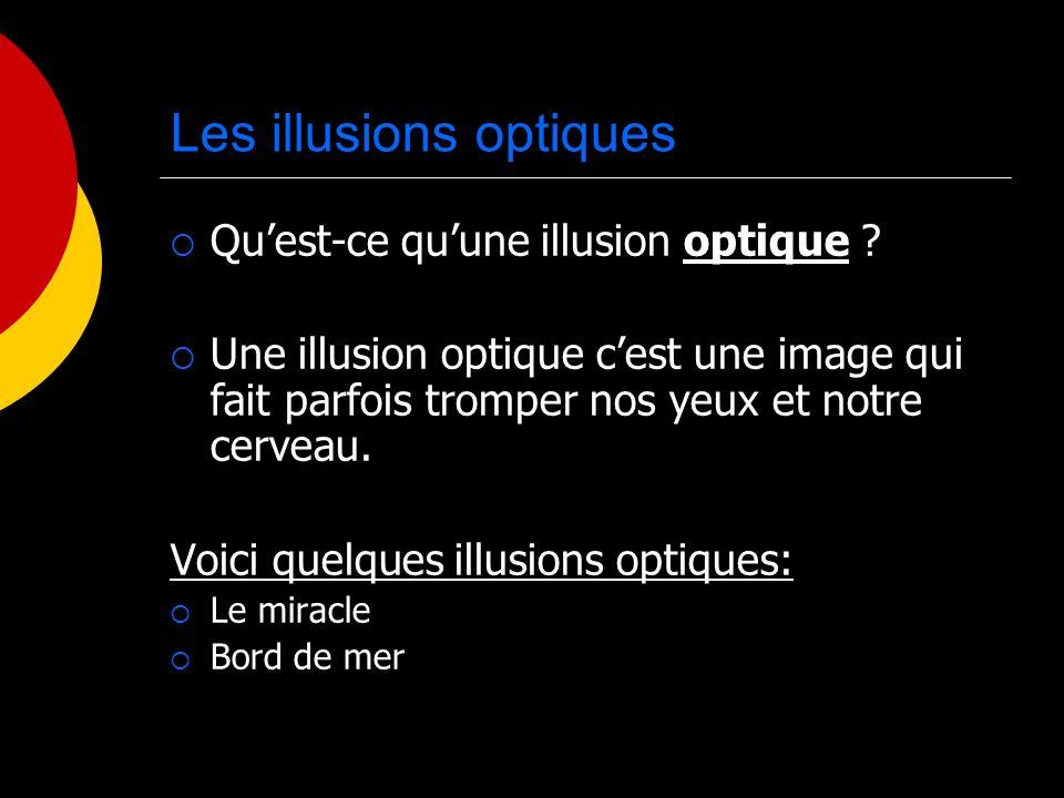Les illusions optiques Quest-ce quune illusion optique ? Une illusion optique cest une image qui fait parfois tromper nos yeux et notre cerveau. Voici