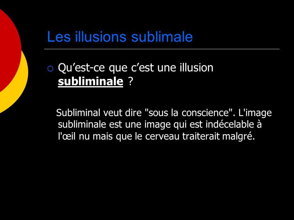 Les illusions sublimale Quest-ce que cest une illusion subliminale ? Subliminal veut dire