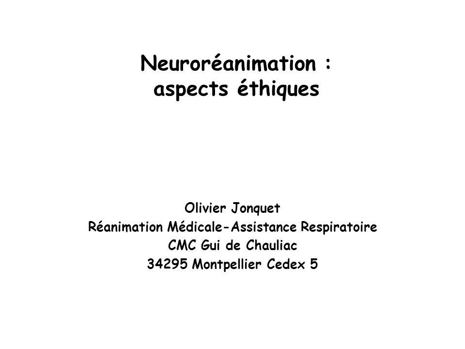 Neuroréanimation : aspects éthiques Olivier Jonquet Réanimation Médicale-Assistance Respiratoire CMC Gui de Chauliac 34295 Montpellier Cedex 5