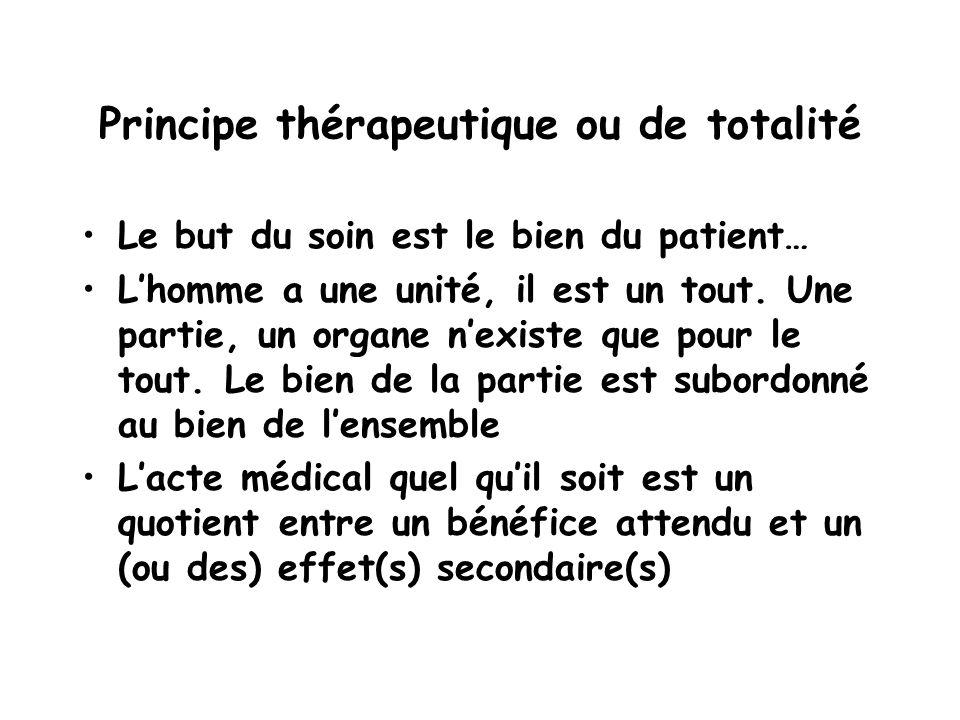 Principe thérapeutique ou de totalité Le but du soin est le bien du patient… Lhomme a une unité, il est un tout.