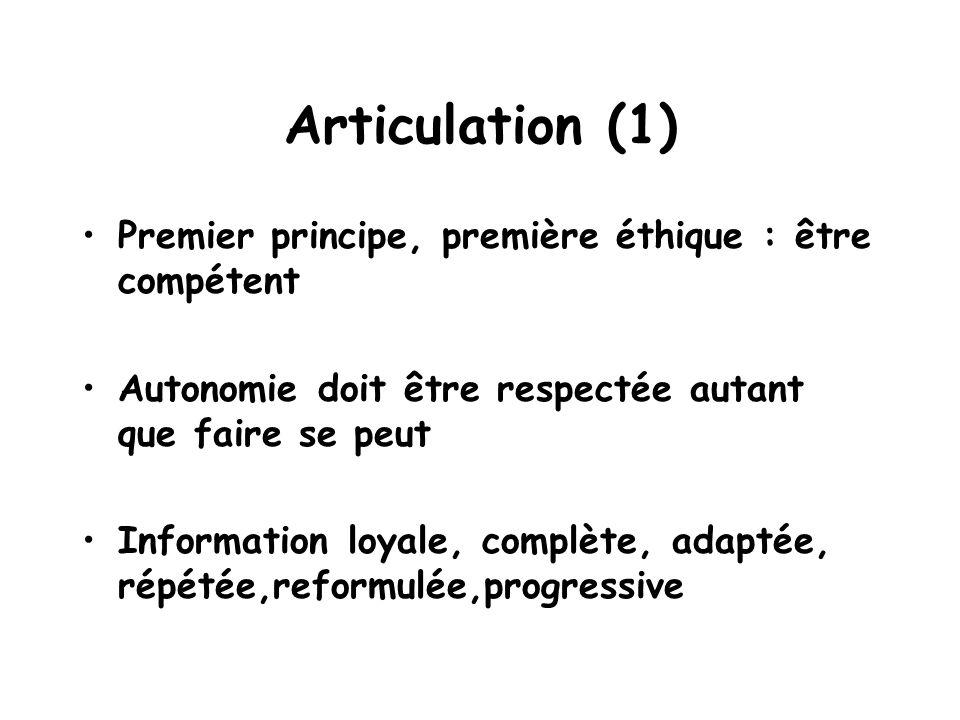 Articulation (1) Premier principe, première éthique : être compétent Autonomie doit être respectée autant que faire se peut Information loyale, complète, adaptée, répétée,reformulée,progressive