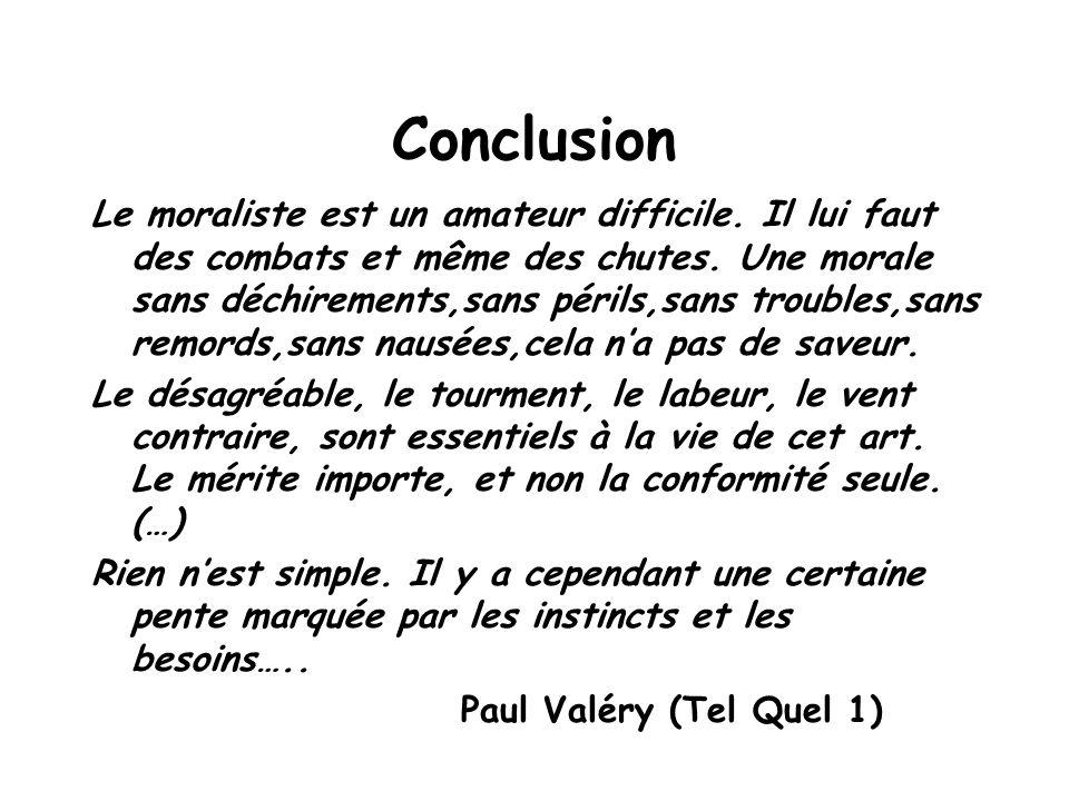 Conclusion Le moraliste est un amateur difficile.Il lui faut des combats et même des chutes.