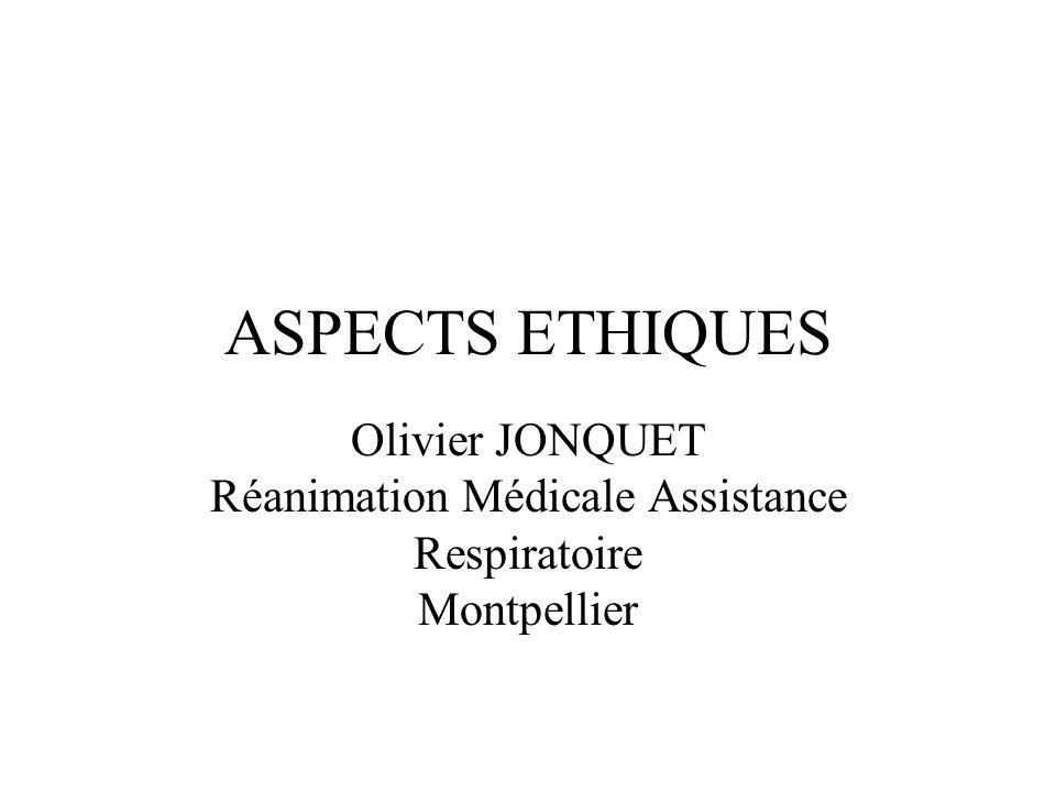 ASPECTS ETHIQUES Olivier JONQUET Réanimation Médicale Assistance Respiratoire Montpellier