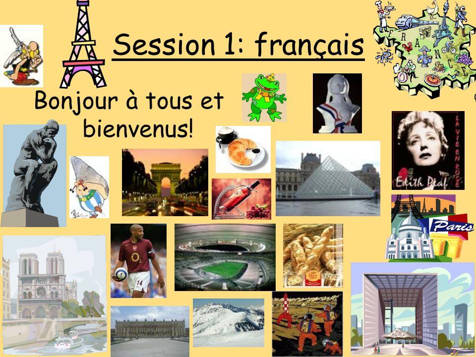 Session 1: français Bonjour à tous et bienvenus!