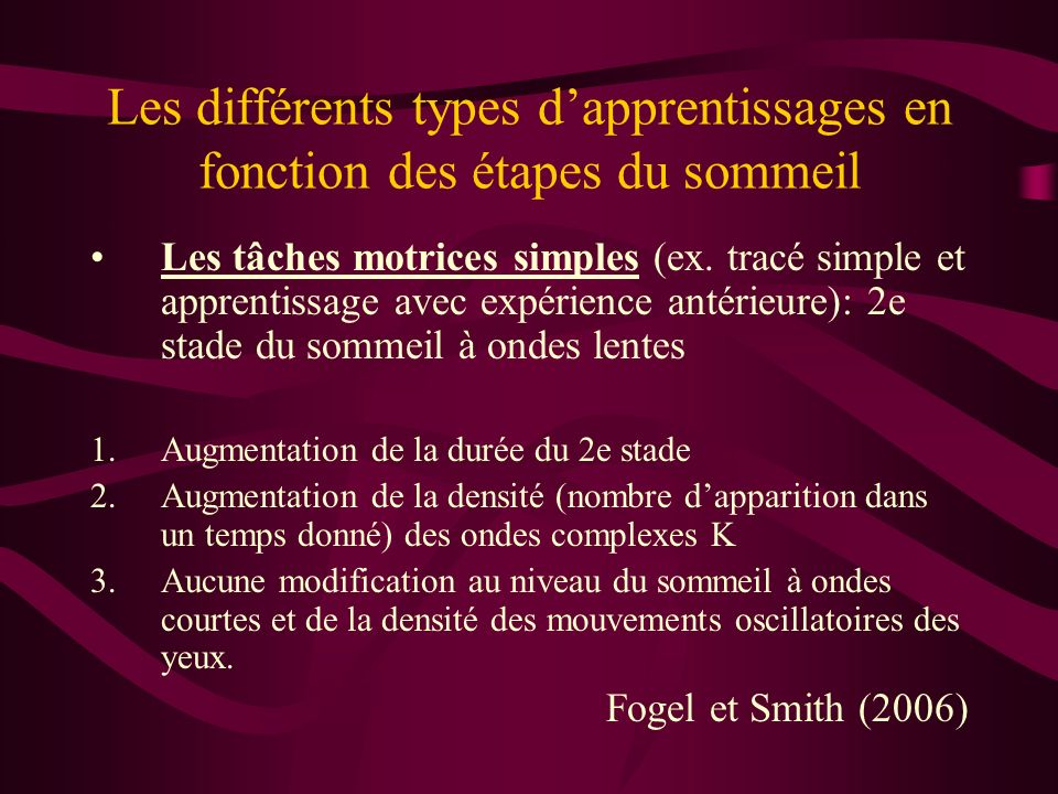 Les différents types dapprentissages en fonction des étapes du sommeil Les tâches procédurales, déclaratives et motrices complexes (ex.