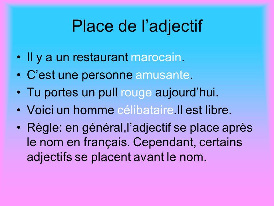 Place de ladjectif Il y a un restaurant marocain. Cest une personne amusante. Tu portes un pull rouge aujourdhui. Voici un homme célibataire.Il est li