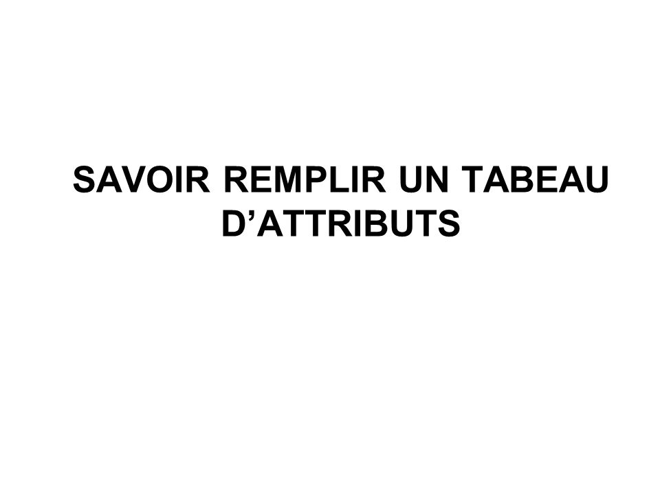 SAVOIR REMPLIR UN TABEAU DATTRIBUTS