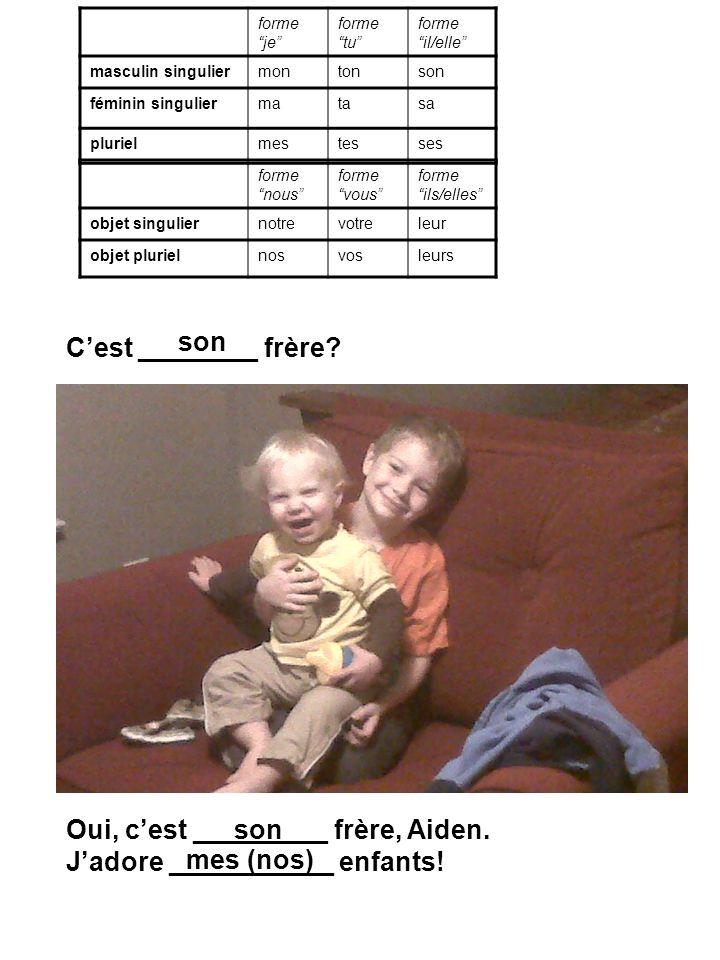 Cest ________ frère. Oui, cest _________ frère, Aiden.