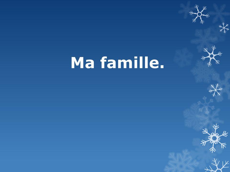 Ma famille n`est pas grande. Nous sommes 4: mon père, ma mère, ma sœur et moi.