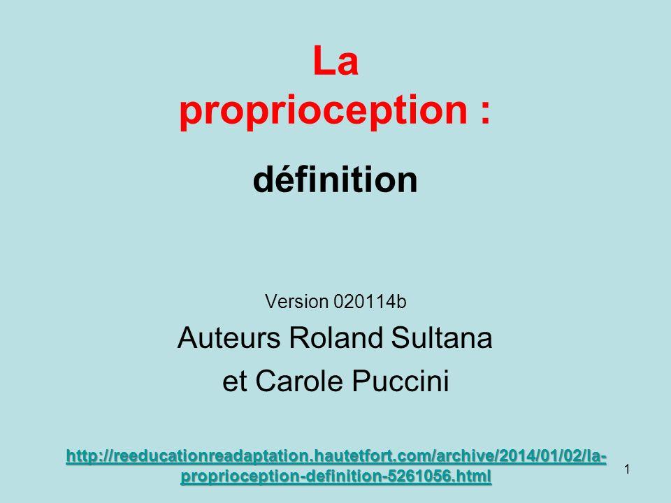Définition de la proprioception Du latin proprius signifiant « propre » et du mot « perception ».