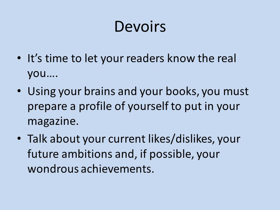 Devoirs Its time to let your readers know the real you…. Using your brains and your books, you must prepare a profile of yourself to put in your magaz