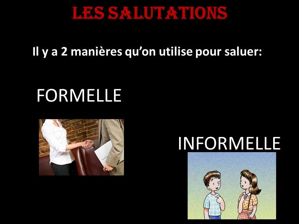 LES SALUTATIONS Il y a 2 manières quon utilise pour saluer: FORMELLE INFORMELLE