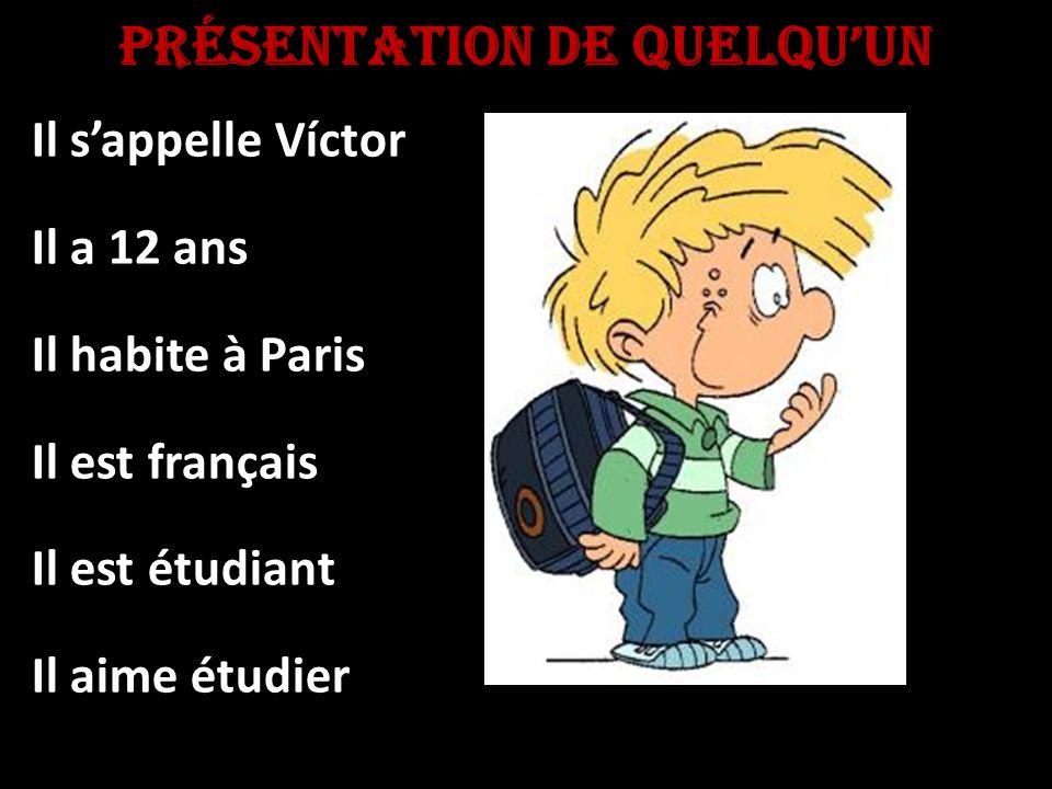 PrÉsentaTiOn de quelquun Il sappelle Víctor Il a 12 ans Il habite à Paris Il est français Il est étudiant Il aime étudier