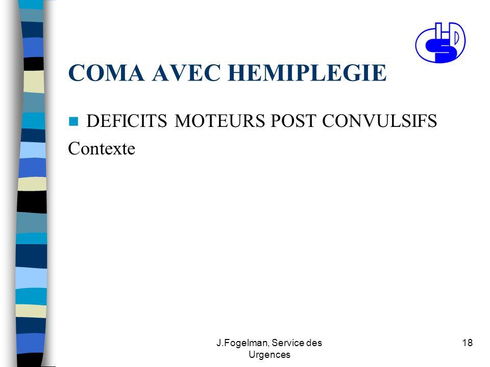 J.Fogelman, Service des Urgences 18 COMA AVEC HEMIPLEGIE DEFICITS MOTEURS POST CONVULSIFS Contexte