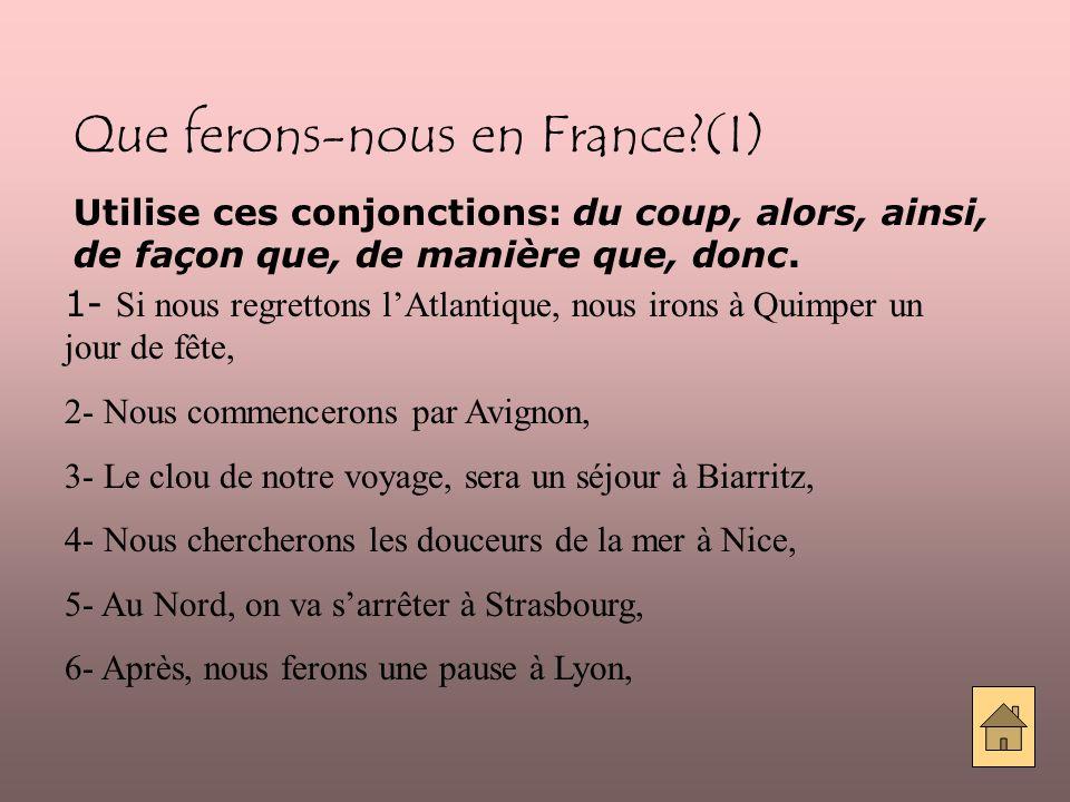 Que ferons-nous en France (I) Utilise ces conjonctions: du coup, alors, ainsi, de façon que, de manière que, donc.