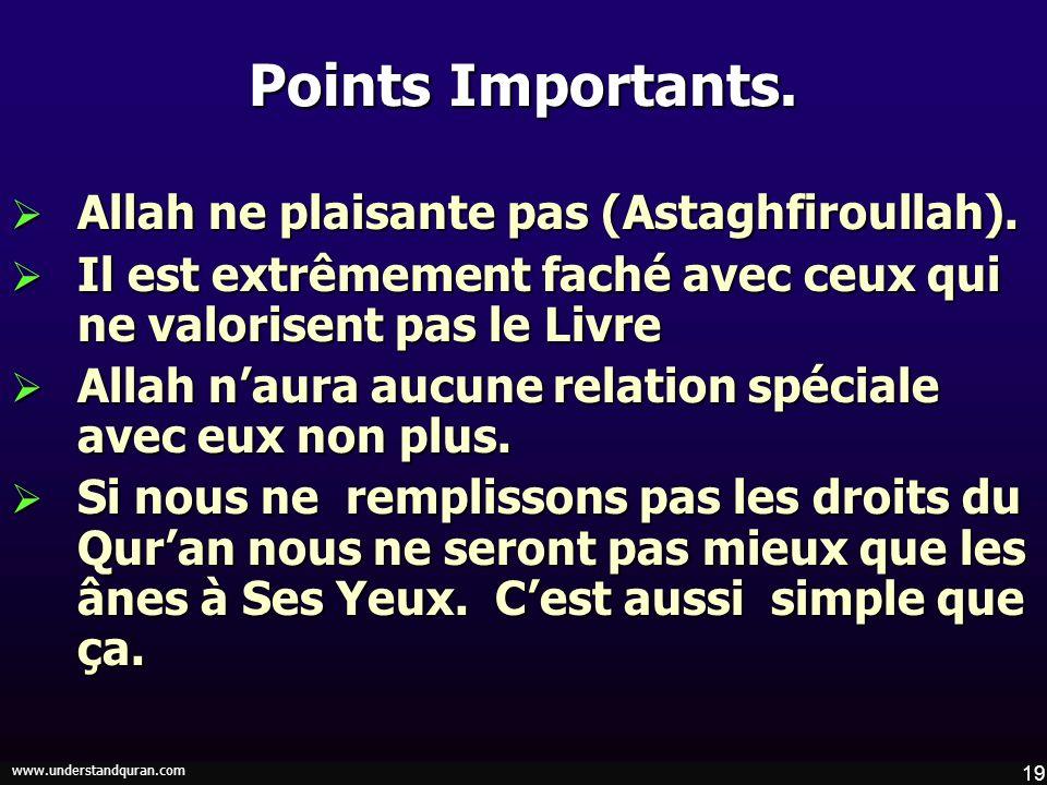 19 www.understandquran.com Points Importants. Allah ne plaisante pas (Astaghfiroullah). Allah ne plaisante pas (Astaghfiroullah). Il est extrêmement f