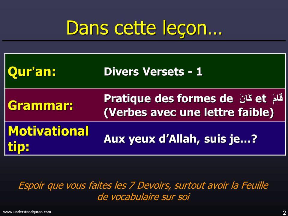 2 www.understandquran.com Dans cette leçon… Qur an: Divers Versets - 1 Grammar: Pratique des formes de كَانَ et قَامَ (Verbes avec une lettre faible)