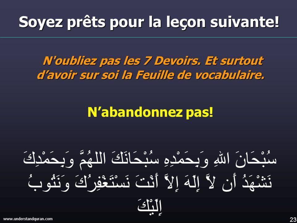 23 www.understandquran.com Soyez prêts pour la leçon suivante! N'oubliez pas les 7 Devoirs. Et surtout davoir sur soi la Feuille de vocabulaire. Naban