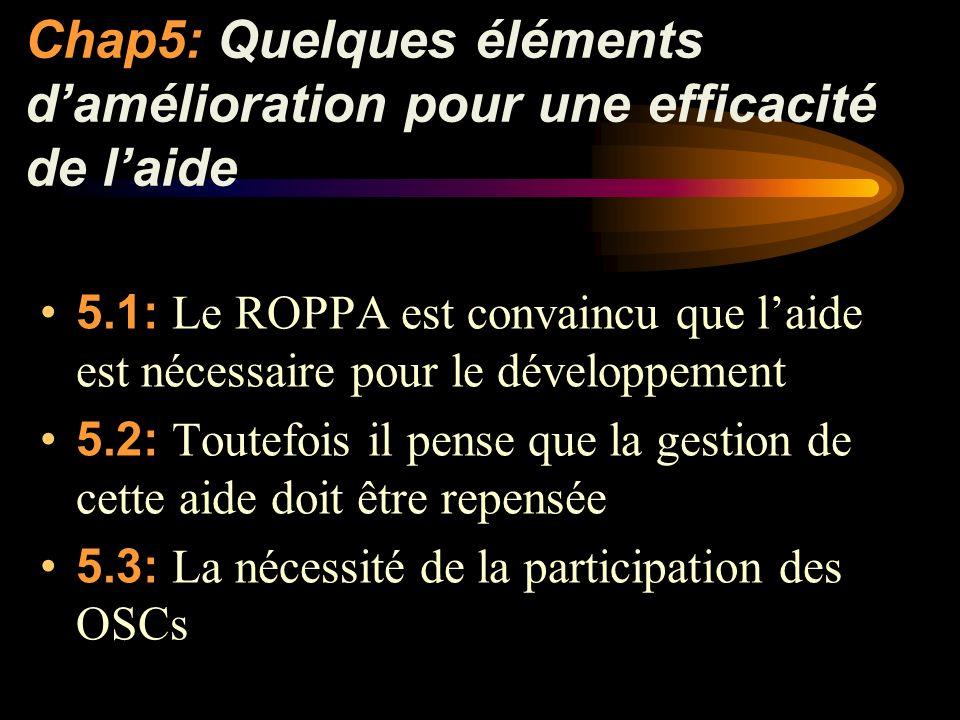 Chap5:Quelques éléments damélioration pour une efficacité de laide 5.1: Le ROPPA est convaincu que laide est nécessaire pour le développement 5.2: Toutefois il pense que la gestion de cette aide doit être repensée 5.3: La nécessité de la participation des OSCs
