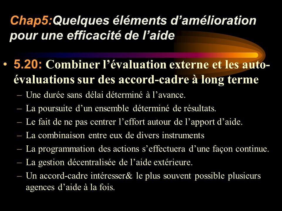 Chap5:Quelques éléments damélioration pour une efficacité de laide 5.20: Combiner lévaluation externe et les auto- évaluations sur des accord-cadre à long terme –Une durée sans délai déterminé à lavance.