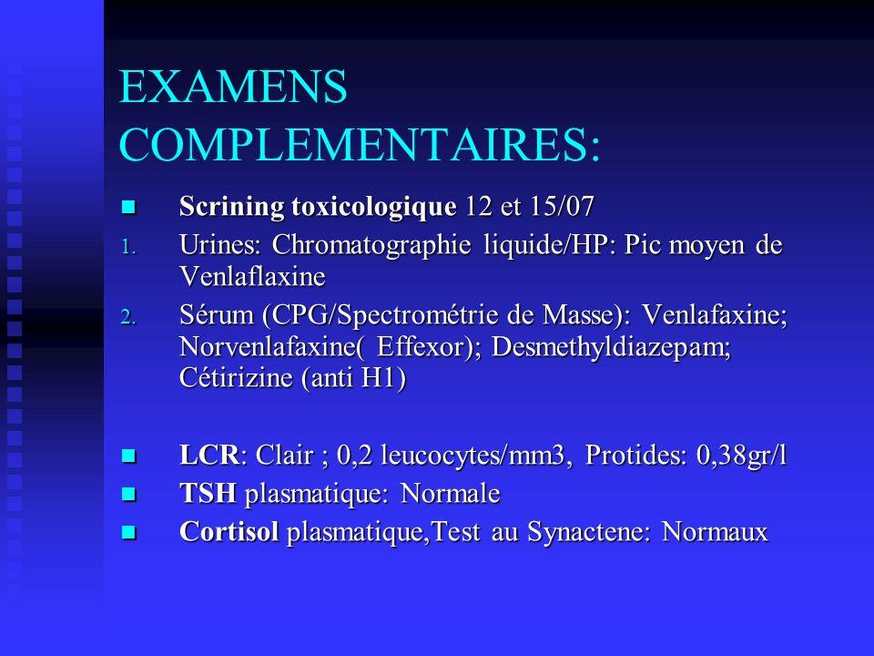 EXAMENS COMPLEMENTAIRES: Scrining toxicologique 12 et 15/07 Scrining toxicologique 12 et 15/07 1.