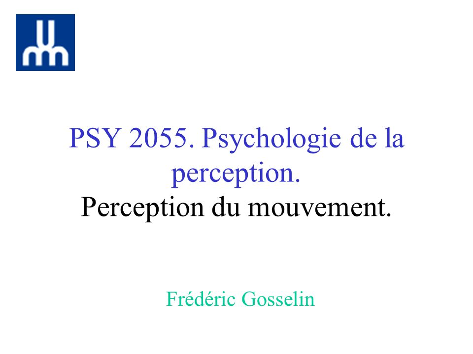 PSY 2055. Psychologie de la perception. Perception du mouvement. Frédéric Gosselin