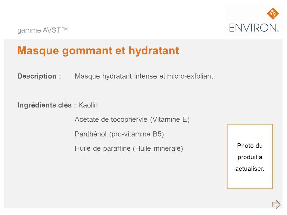 gamme AVST Masque gommant et hydratant Description :Masque hydratant intense et micro-exfoliant. Ingrédients clés : Kaolin Acétate de tocophéryle (Vit