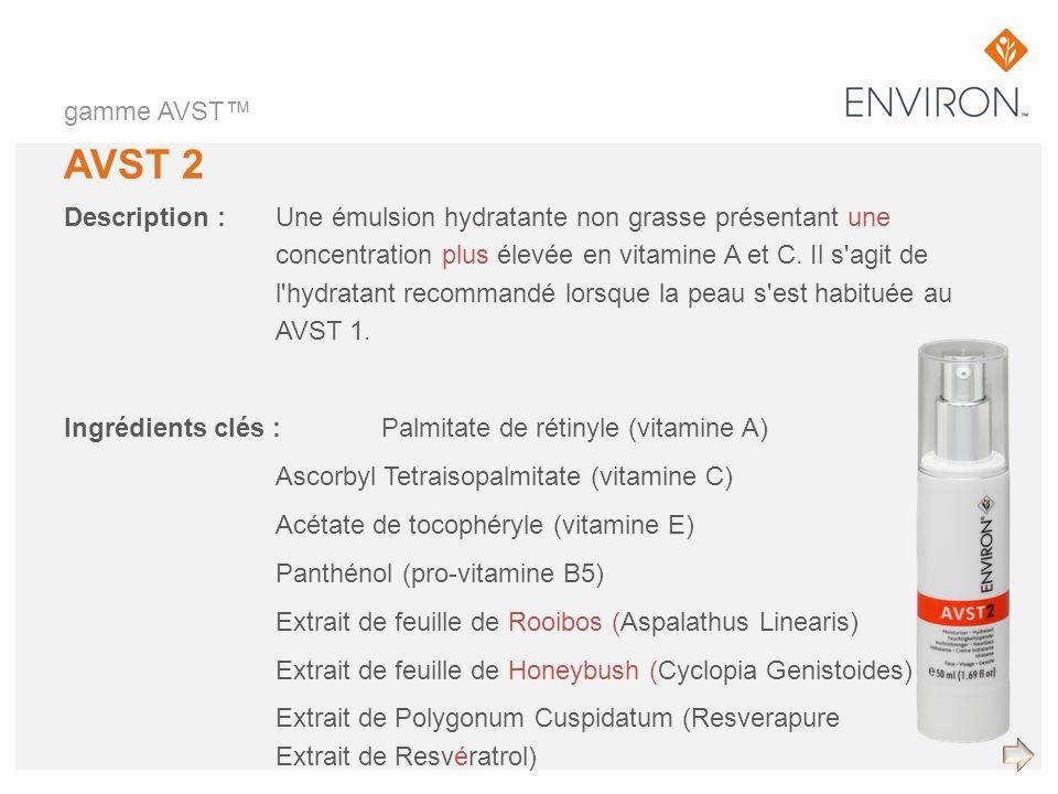 gamme AVST AVST 2 Description :Une émulsion hydratante non grasse présentant une concentration plus élevée en vitamine A et C. Il s'agit de l'hydratan