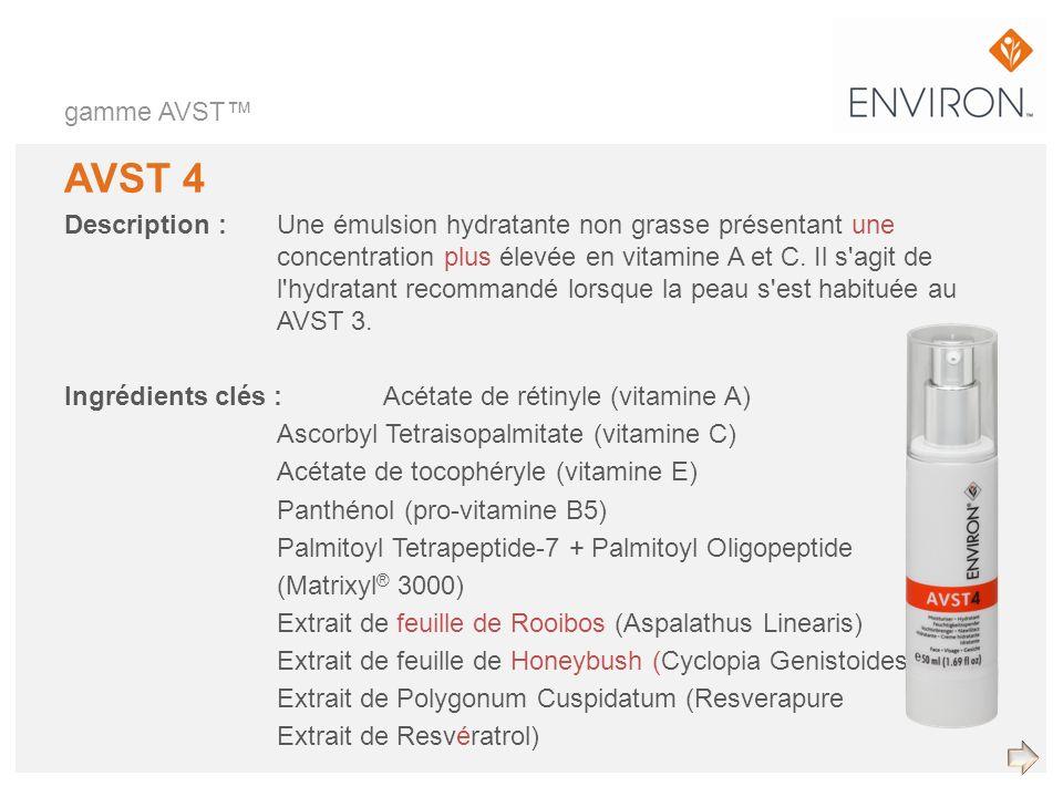 gamme AVST AVST 4 Description :Une émulsion hydratante non grasse présentant une concentration plus élevée en vitamine A et C. Il s'agit de l'hydratan