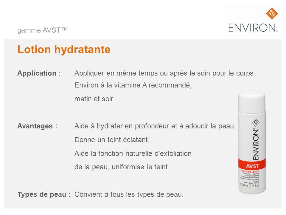 gamme AVST Lotion hydratante Application : Appliquer en même temps ou après le soin pour le corps Environ à la vitamine A recommandé, matin et soir. A