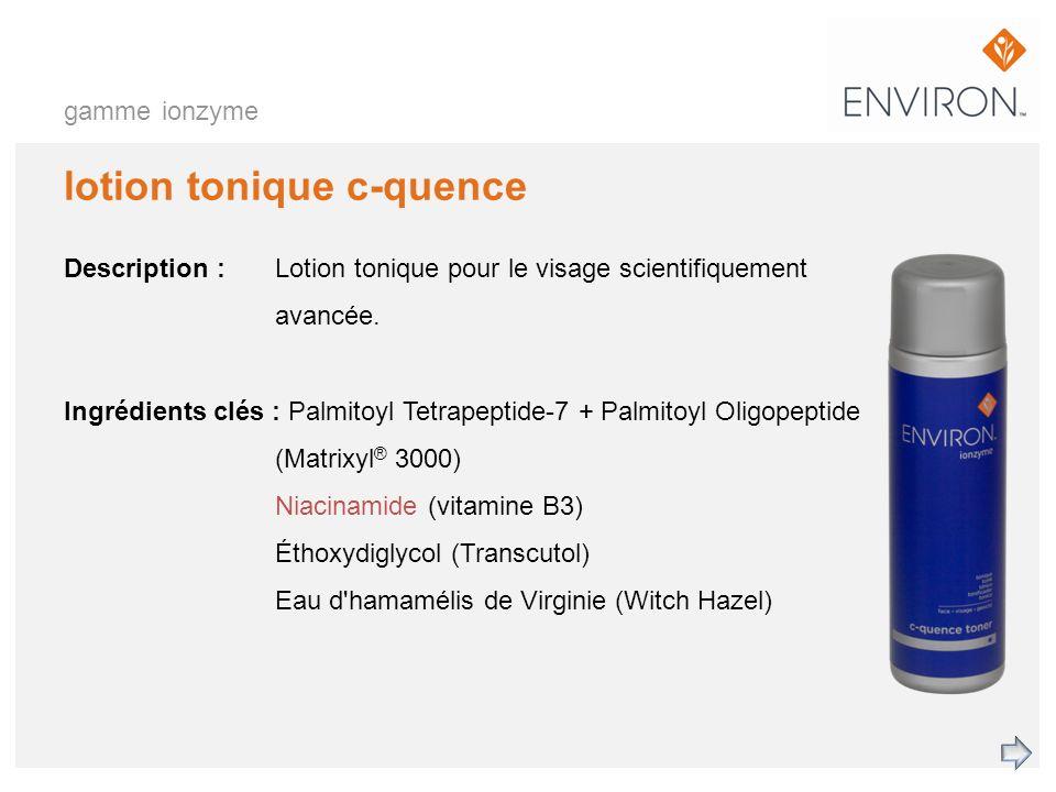 gamme ionzyme lotion tonique c-quence Description :Lotion tonique pour le visage scientifiquement avancée. Ingrédients clés : Palmitoyl Tetrapeptide-7