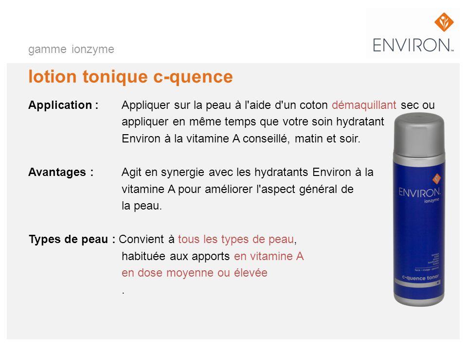 gamme ionzyme lotion tonique c-quence Application :Appliquer sur la peau à l'aide d'un coton démaquillant sec ou appliquer en même temps que votre soi
