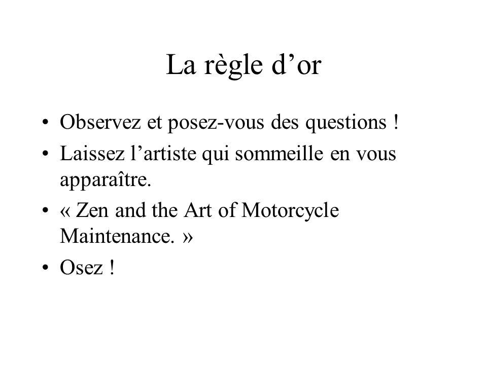 La règle dor Observez et posez-vous des questions ! Laissez lartiste qui sommeille en vous apparaître. « Zen and the Art of Motorcycle Maintenance. »